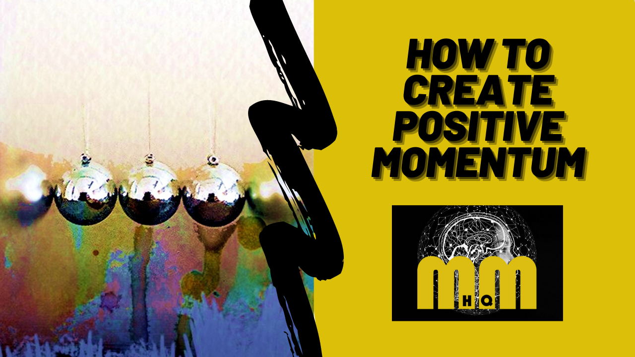 How to Create Positive Momentum