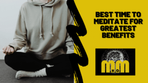 Best Time to Meditate for Greatest Benefits