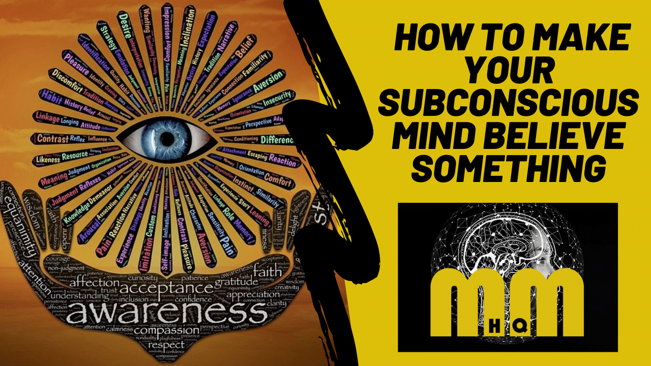 How to Make Your Subconscious Mind Believe Something