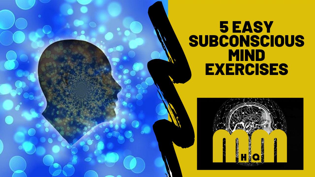 5 Easy Subconscious Mind Exercises