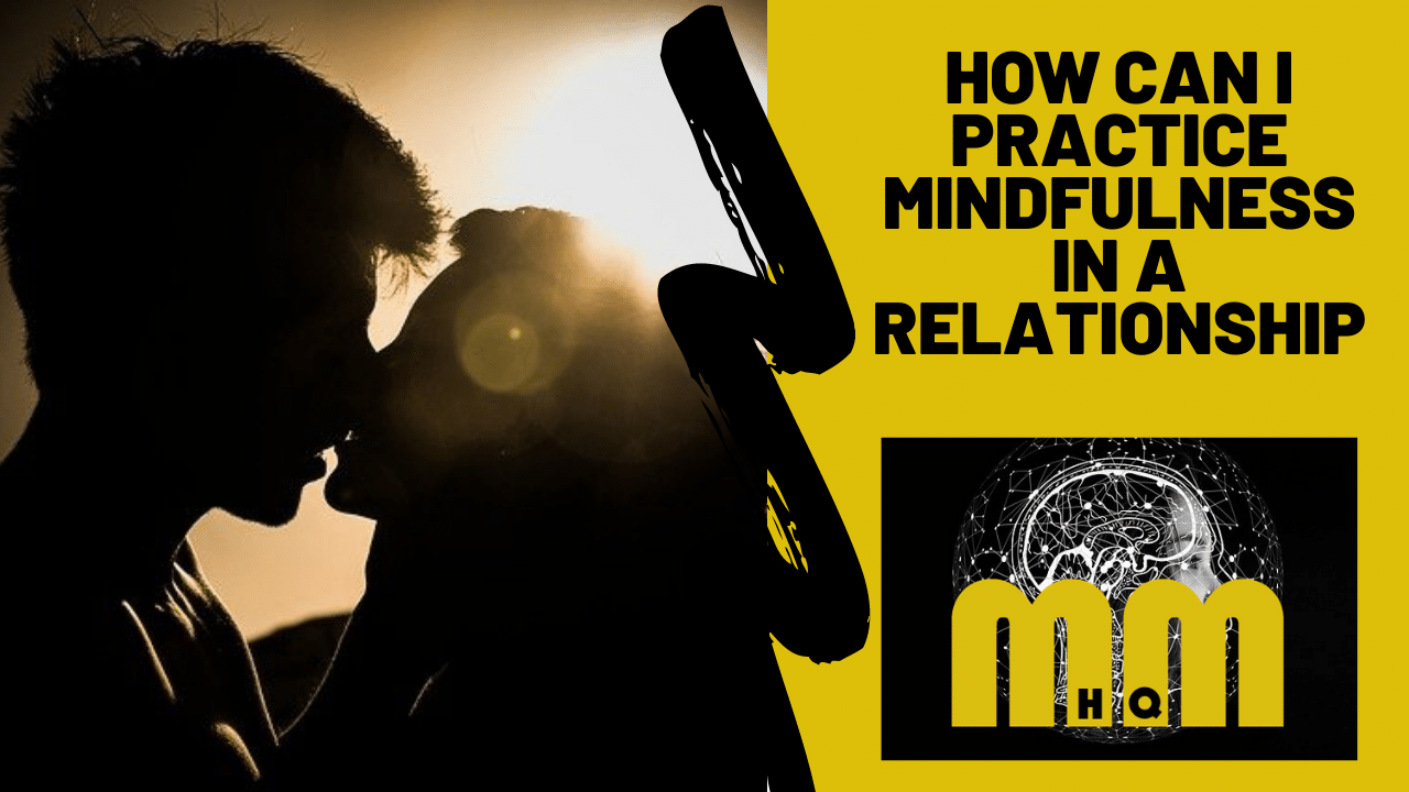 How Can I Practice Mindfulness In A Relationship